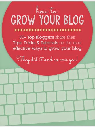 How to Grow Your Blog eBook: Tips, Tricks & Tutorials from 30+ Top Bloggers: The Big Release!!