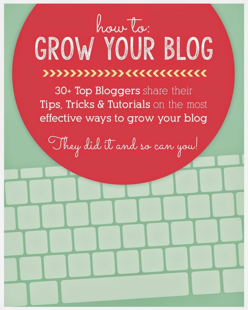 How to Grow Your Blog eBook: Tips, Tricks and Tutorials from 30+ Top Bloggers