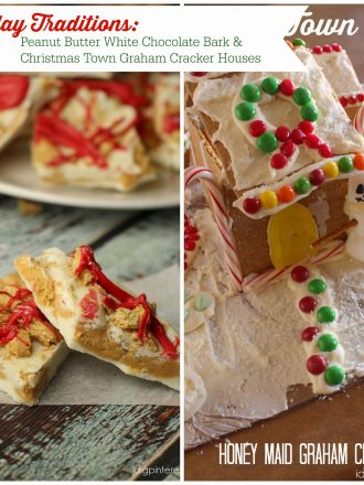 Holiday Family Traditions: Peanut Butter White Chocolate Bark and Christmas Town Graham Cracker Houses