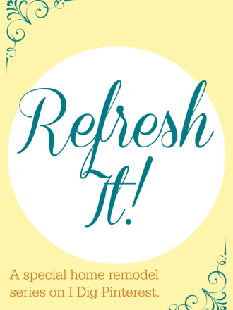 Refresh It!  A Special Home Remodel Series on I Dig Pinterest